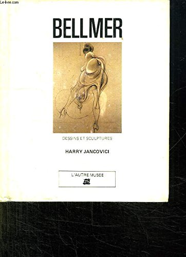 Bellmer/dessins et sculptures .