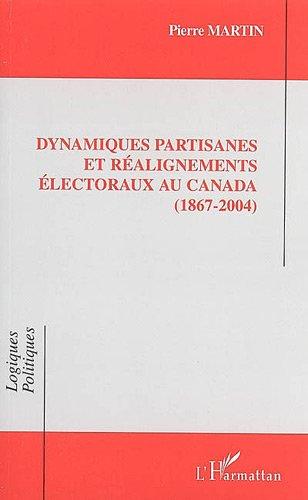 Dynamiques partisanes et réalignements électoraux au Canada (1867-2004). par Pierre Martin