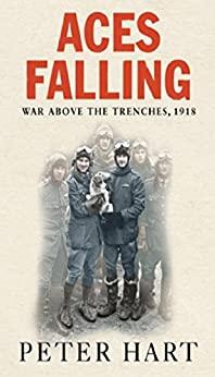 Aces Falling: War Above The Trenches, 1918 by [Hart, Peter]