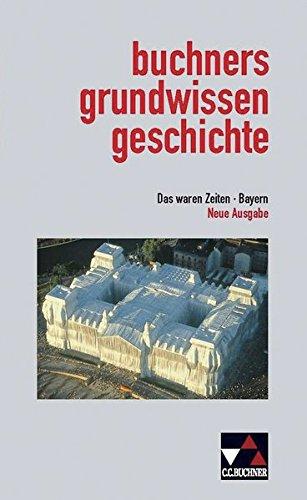 Das waren Zeiten - Bayern / Unterrichtswerk für Geschichte an Gymnasien: Das waren Zeiten - Bayern / buchners grundwissen geschichte: Unterrichtswerk für Geschichte an Gymnasien