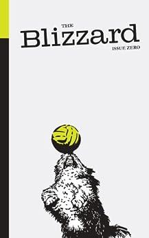 The Blizzard - The Football Quarterly (Issue Zero) by [Wilson, Jonathan, Auclair, Philippe, Honigstein, Rafael, Hesse, Uli, Horncastle, James, Sivertsen, Lars, Cox, Michael, Brassell, Andy, Marcotti, Gabriele, Smyth, Rob]