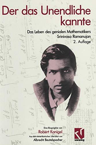 Der das Unendliche kannte: Das Leben des genialen Mathematikers Srinivasa Ramanujan