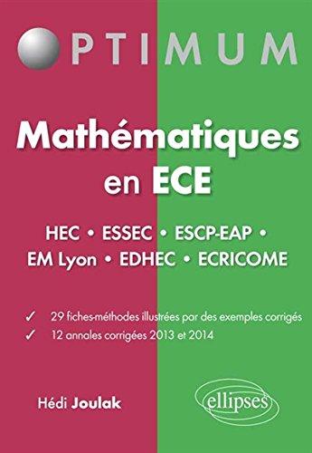 Maths en ECE HEC ESSEC ESCP-EAP EM Lyon EDHEC ECRICOME 29 Fiches-Méthodes 12 Annales Corrigés 2013 et 2014 par Hédi Joulak