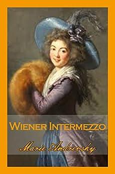 Wiener Intermezzo. Liebesroman aus dem Wien Maria Theresias (German Edition) by [Andrevsky, Marie, Henz, Fran]