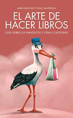 El arte de hacer libros: Guía sobre los paratextos y otras ...
