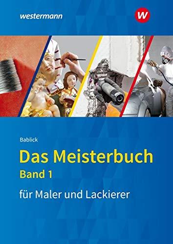 Das Meisterbuch für Maler / -innen und Lackierer / -innen: Das Meisterbuch für Maler und Lackierer: Band 1