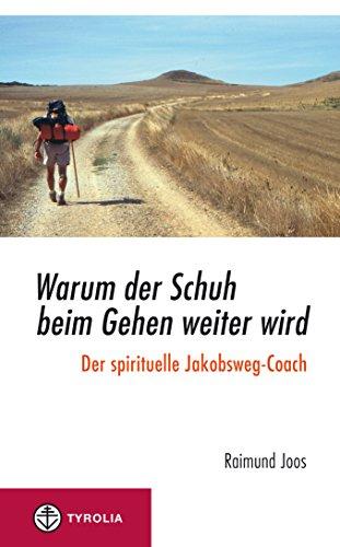 (Warum der Schuh beim Gehen weiter wird: Der spirituelle Jakobsweg-Coach)