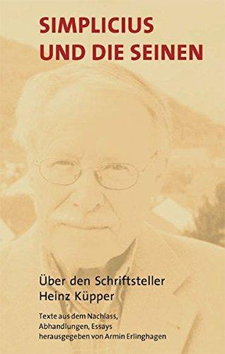 Simplicius und die Seinen: Über den Schriftsteller Heinz Küpper