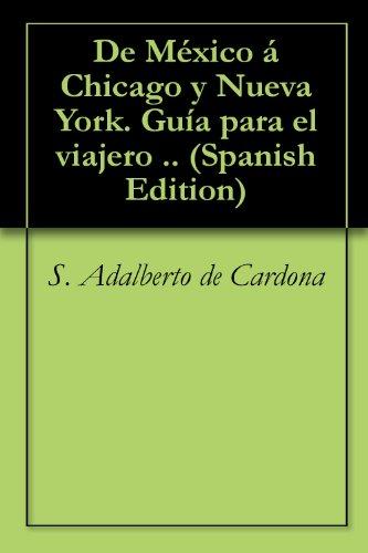 De México á Chicago y Nueva York. Guía para el viajero .. por S. Adalberto de Cardona