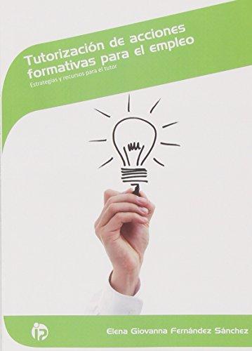 Tutorización de acciones formativas para el empleo: Estrategias y recursos para el tutor (Servicios socioculturales y a la comunidad) por Elena Giovanna Fernández Sánchez