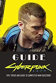 Cyberpunk 2077 Guide : Tips, Tricks and Guide to Completed Main Questions: Cyberpunk 2077 Guide Book (English