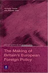 Britain's European Foreign Policy (Political Dynamics of the European Union) by Dr Anthony Forster (2001-10-25)