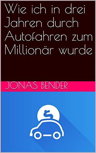 Wie ich in drei Jahren durch Autofahren zum Millionär wurde Descargar PDF Ahora
