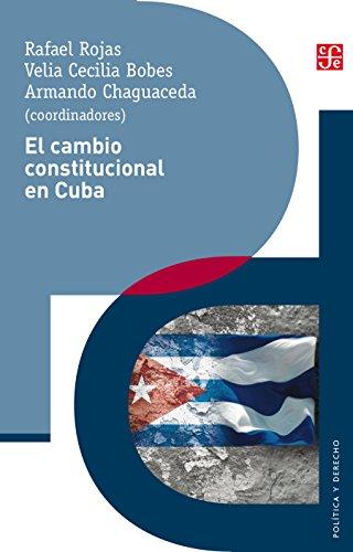 El cambio constitucional en Cuba. Actores, instituciones y leyes de un proceso político (Politica y Derecho) por Rafael Rojas