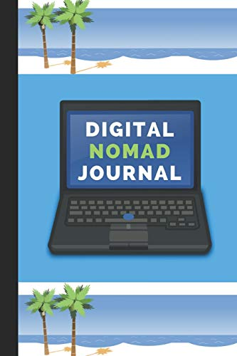 Digital Nomad Journal: Note Book Journal For Digital Nomad Living, Notepad For Writing Whilst Backpacking