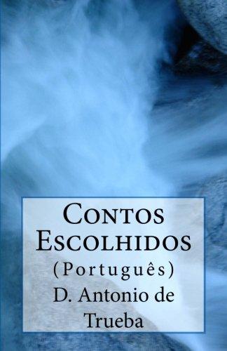 Contos Escolhidos: (Português) por D. Antonio de Trueba