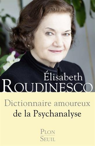 Dictionnaire amoureux de la psychanalyse par Élisabeth ROUDINESCO