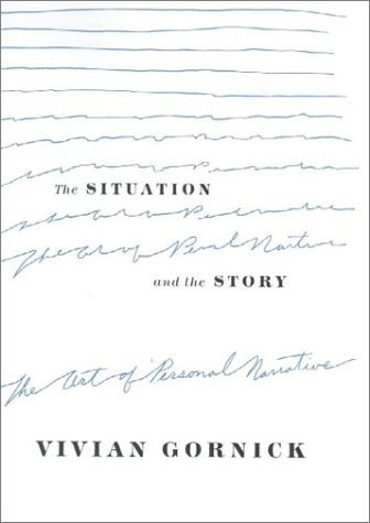 The Situation and the Story: The Art of Personal Narrative by Vivian Gornick (2001-09-01)