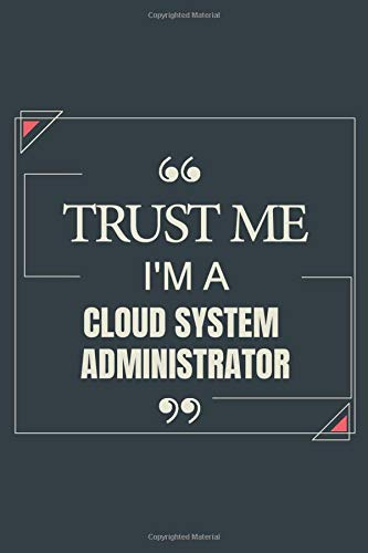 Trust Me I\'m A Cloud System Administrator: Blank Lined Journal Notebook gift For Cloud System Administrator