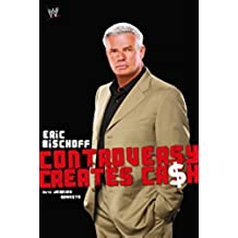 Eric Bischoff: Controversy Creates Cash (English Edition)