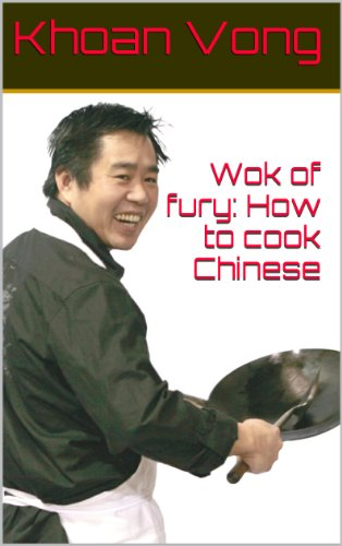 Wok of fury: How to cook Chinese (English Edition) por Khoan Vong