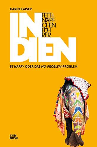 Fettnäpfchenführer Indien: Be happy oder das No-problem-Problem