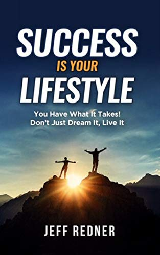 Success Is Your Lifestyle: You Have What It Takes! Don't Just Dream It, Live It (English Edition)