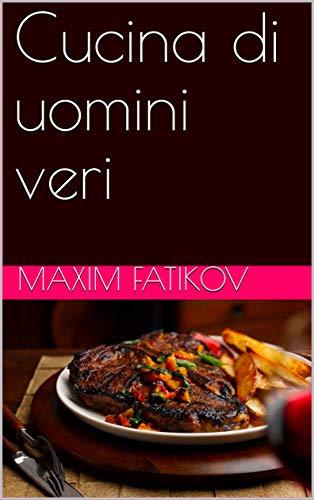Cucina di uomini veri (Italian Edition)