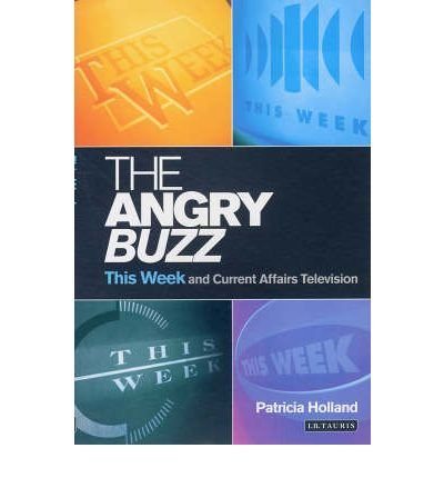 [(The Angry Buzz: This Week and Current Affairs Television)] [Author: Patricia Holland] published on (April, 2006)