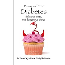 Prevent and Cure Diabetes: Delicious Diets, Not Dangerous Drugs by Sarah Myhill (2016-05-31)