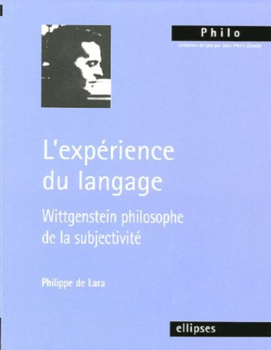L'expérience du langage : Wittgenstein philosophe de la subjectivité