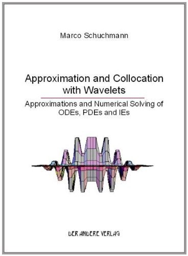 Approximation and Collocation with Wavelets. Approximations and Numerical Solving of ODEs, PDEs and Ies