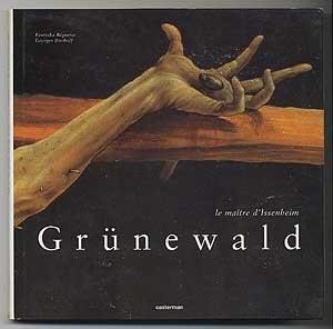 Grünewald : Le maître d'Issenheim