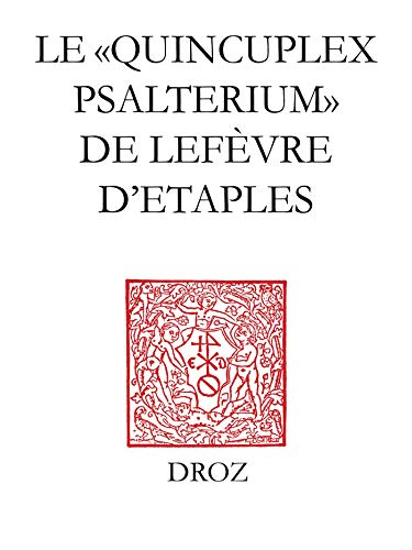 """Le \""""Quincuplex Psalterium\"""" de Lefèvre d\'Etaples: Un guide de lecture (TRAVAUX D\'HUMAN) (French Edition)"""