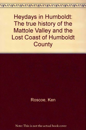 Heydays in Humboldt: The true history of the Mattole Valley and the Lost Coast of Humboldt County