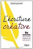 L'écriture créative : 80 exercices pour libérer sa plume et oser écrire ! (Les ateliers d'écriture) (French Edition)