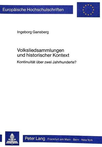 Volksliedsammlungen und historischer Kontext: Kontinuität über zwei Jahrhunderte? (Europäische Hochschulschriften / European University Studies / ... Musicology / Série 36: Musicologie, Band 17)