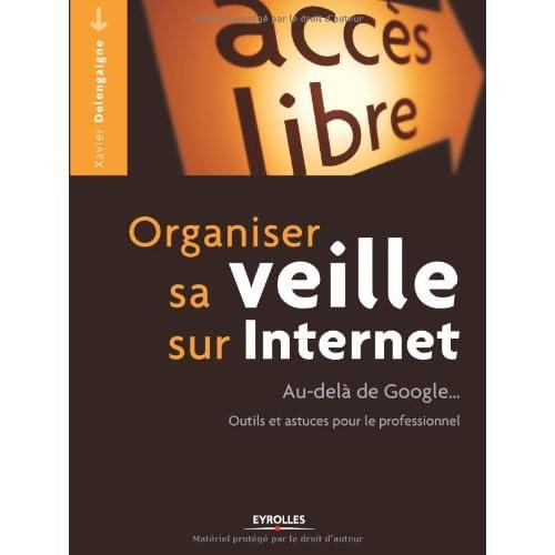 Organiser sa veille sur internet: Au-delà de Google...Outils et astuces pour le professionnel