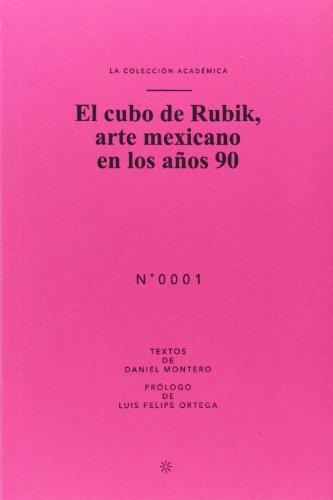 El Cubo De Rubik. Arte Mexicano En Los Años 90 (Colección Académica) por MONTERO