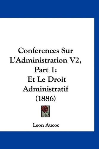 Conferences Sur L'Administration V2, Part 1: Et Le Droit Administratif (1886)