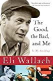 [(The Good, the Bad, and Me: In My Anecdotage)] [Author: Eli Wallach] published on (November, 2006)