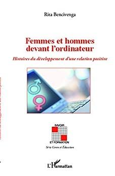 Femmes et hommes devant l'ordinateur: Histoires du développement d'une relation positive par [Bencivenga, Rita]