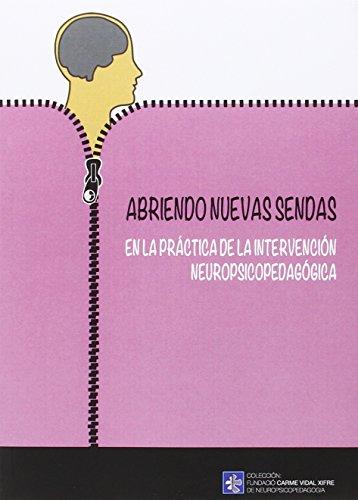 Abriendo Nuevas Sendas En La Práctica De La Intervención Neuropsicopedagógica (Fundació Carme Vidal Xifre de Neuropsicopedagogia) por Aa.Vv.