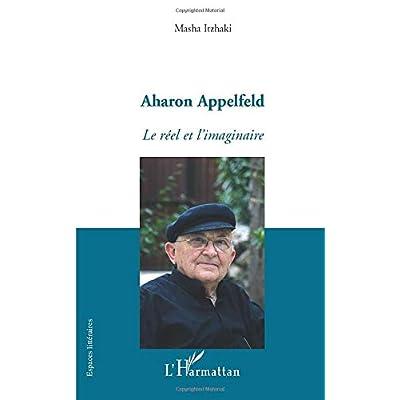 Aharon Appelfeld: Le réel et l'imaginaire