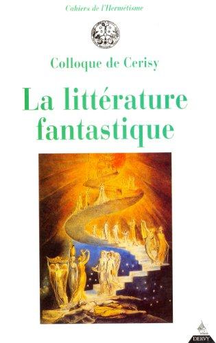 La littérature fantastique : Colloque de Cerisy organisé par Jean-Jacques Pollet et Antoine Faivre, 2-12 août 198