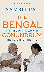 The Bengal Conundrum: The Rise of the BJP and the Future of Mamata Banerjee: The Rise of the BJP and the Futur