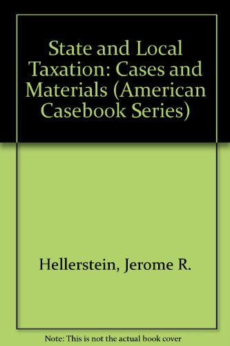 State and Local Taxation: Cases and Materials (American Casebook Series)