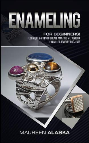 Enameling: For Beginners! Techniques & Tips To Create Amazing Metalwork Enameled Jewelry Projects por Maureen Alaska