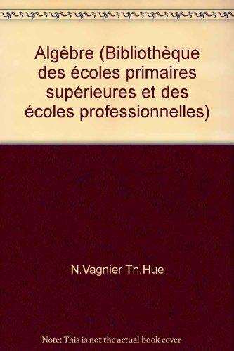 Algèbre (Bibliothèque des écoles primaires supérieures et des écoles professionnelles)
