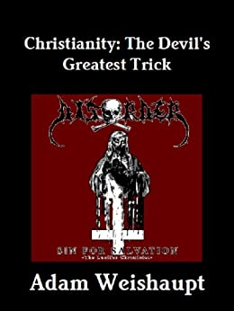 Christianity: The Devil's Greatest Trick (The Anti-Christian Series Book 4) by [Weishaupt, Adam]